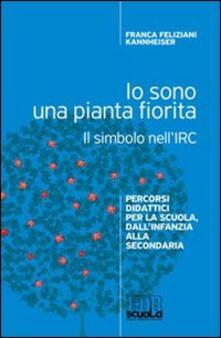 Io sono una pianta fiorita. Il simbolo nellIRC. Percorsi didattici per la scuola, dallinfanzia alla secondaria.pdf