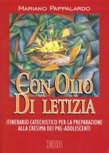 Libro Con olio di letizia. Itinerario catechistico per la preparazione alla cresima dei pre-adolescenti Mariano Pappalardo