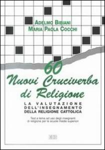 60 nuovi cruciverba di religione. La valutazione dell'insegnamento della religione cattolica. Test a tema a uso degli insegnanti. Per le Scuole s uperiori