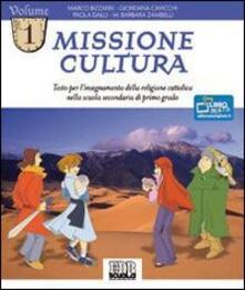 Missione cultura. Testo per linsegnamento della religione cattolica. Per la Scuola media. Vol. 1.pdf