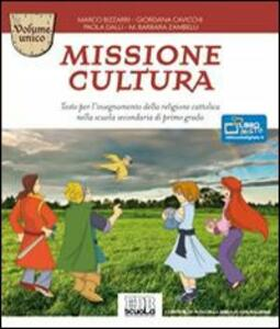 Missione cultura. Volume unico. Testo per l'insegnamento della religione cattolica. Per la Scuola media - Marco Bizzarri,Giordana Cavicchi,Dalli Paola - copertina