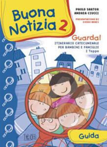 Buona notizia. Guarda! Itinerario catecumenale per bambini e famiglie. 1ª tappa. Guida. Vol. 2