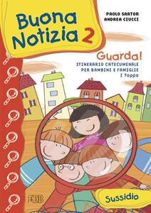 Buona notizia. Guarda! Itinerario catecumenale per bambini e famiglie. 1ª tappa. Sussidio. Vol. 2