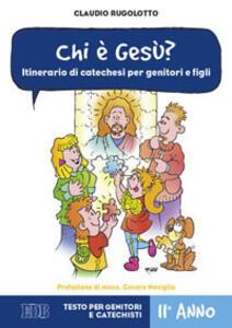 Chi è Gesù? Itinerario di catechesi per genitori e figli. II anno. Testo per genitori e catechisti - Claudio Rugolotto - copertina