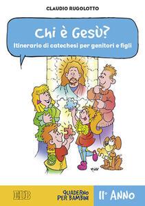 Chi è Gesù? Itinerario di catechesi per genitori e figli. II anno. Quaderno per bambini - Claudio Rugolotto - copertina