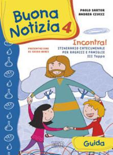 Secchiarapita.it Buona notizia. Incontra! Itinerario catecumenale per bambini e famiglie. 3ª tappa. Guida.. Vol. 4 Image