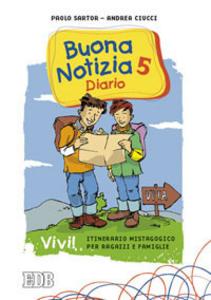 Libro Buona notizia. Vivi! Itinerario mistagogico per ragazzi e famiglie. Diario. Vol. 5 Paolo Sartor , Andrea Ciucci
