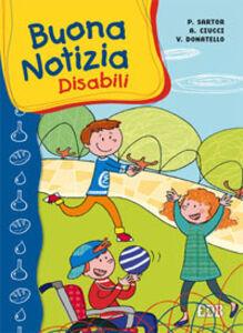 Libro Buona notizia. Disabili Paolo Sartor , Andrea Ciucci , Veronica Donatello