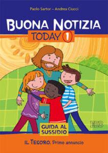 Libro Buona notizia. Today. Guida al sussidio. Vol. 1: Il tesoro. Primo annuncio. Paolo Sartor , Andrea Ciucci