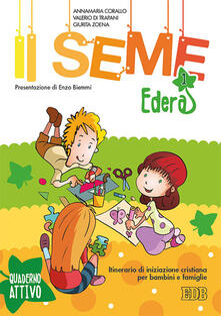 Il seme. Itinerario di iniziazione cristiana per bambini e famiglie. Vol. 1: Edera. Quaderno attivo..pdf