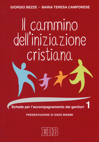 Il Il cammino dell'iniziazione cristiana. Vol. 1: Schede per l'accompagnamento dei genitori. - Bezze Giorgio Camporese Maria Teresa - wuz.it