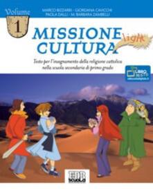 Missione cultura Light. Testo per linsegnamento della religione cattolica. Per la Scuola media. Vol. 1.pdf