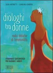Dialoghi tra donne. Radici bibliche di femminilità. Itinerario catechistico per giovani e adulti