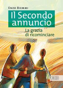 Foto Cover di Il secondo annuncio. La grazia di ricominciare, Libro di Enzo Biemmi, edito da EDB