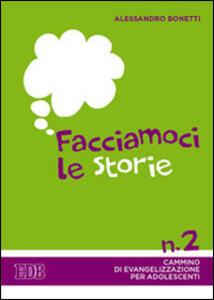 Facciamoci le storie. Cammino di evangelizzazione per adolescenti. Vol. 2 - Alessandro Bonetti - copertina