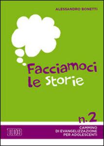 Libro Facciamoci le storie. Cammino di evangelizzazione per adolescenti. Vol. 2 Alessandro Bonetti