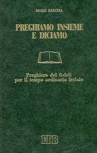 Foto Cover di Preghiamo insieme e diciamo. Preghiere dei fedeli per il tempo ordinario feriale, Libro di Mario Barziza, edito da EDB