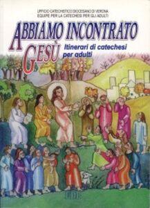 Libro Abbiamo incontrato Gesù. Itinerari di catechesi per adulti