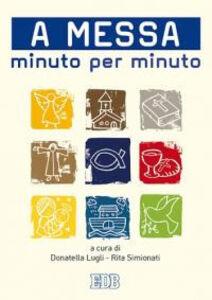 Foto Cover di A messa minuto per minuto, Libro di  edito da EDB
