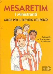Libro Mesaretim. I ministranti. Guida per il servizio liturgico. Tutto quello che deve conoscere il ministrante Remigio Ricci