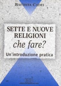 Libro Sette e nuove religioni. Che fare? Un'introduzione pratica Battista Cadei