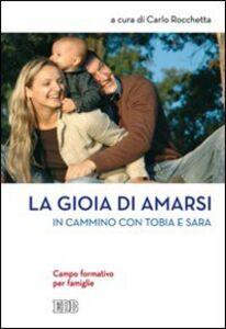Libro La gioia di amarsi. In cammino con Tobia e Sara. Campo formativo per famiglie