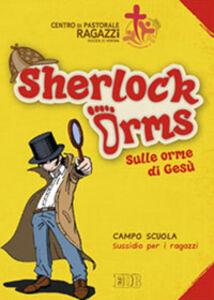 Libro Sherlock Orms. Sulle orme di Gesù. Campo scuola. Sussidio per i ragazzi