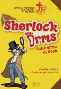 Foto Cover di Sherlock Orms. Sulle orme di Gesù. Campo scuola. Guida per gli animatori, Libro di  edito da EDB