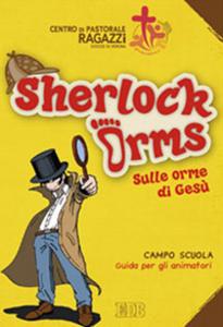 Libro Sherlock Orms. Sulle orme di Gesù. Campo scuola. Guida per gli animatori