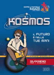 Libro Kosmos. Il futuro è nelle tue mani. Campo scuola. Sussidio per i ragazzi