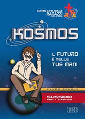 Kosmos. Il futuro è nelle tue mani. Campo scuola. Sussidio per i ragazzi
