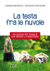Libro La testa fra le nuvole. Riflessioni per famiglie che amano la montagna Carmelo Rigobello , Francesco Strazzari