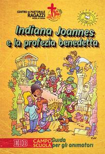 Libro Indiana Joannes e la profezia benedetta. Campo scuola. Guida per gli animatori