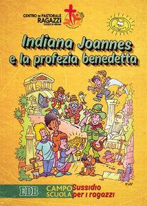 Foto Cover di Indiana Joannes e la profezia benedetta. Campo scuola. Sussidio per i ragazzi, Libro di  edito da EDB