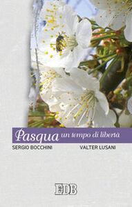 Foto Cover di Pasqua, un tempo di libertà, Libro di Sergio Bocchini,Valter Lusani, edito da EDB