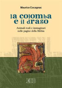 Libro La colomba e il drago. Animali reali e immaginari nelle pagine della Bibbia Maurice Cocagnac
