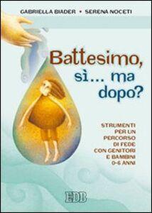 Foto Cover di Battesimo, sì... ma dopo? Strumenti per un percorso di fede con genitori e bambini (0-6 anni), Libro di Gabriella Biader,Serena Noceti, edito da EDB