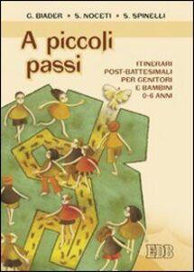 Libro A piccoli passi. Itinerari post-battesimali per genitori e bambini 0-6 anni Gabriella Biader , Serena Noceti , Sonia Spinelli