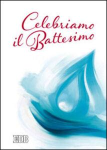 Libro Celebriamo il Battesimo
