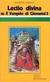 «Lectio divina» su il Vangelo di Giovanni. Vol. 3