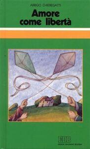 Foto Cover di Amore come libertà. Omelie sul matrimonio, Libro di Arrigo Chieregatti, edito da EDB