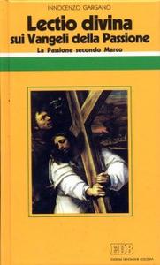 Libro «Lectio divina» sui Vangeli della Passione. Vol. 1: La passione di Gesù secondo Marco. Guido I. Gargano