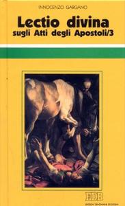 Libro «Lectio divina» sugli Atti degli Apostoli. Vol. 3 Guido I. Gargano