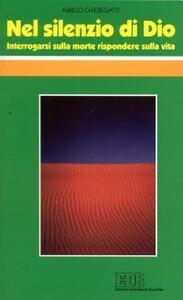 Nel silenzio di Dio. Interrogarsi sulla morte, rispondere sulla vita - Arrigo Chieregatti - copertina