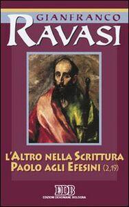 Libro L' altro nella Scrittura. Paolo agli Efesini. Ciclo di conferenze (Milano, Centro culturale S. Fedele) Gianfranco Ravasi