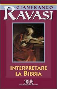 Libro Interpretare la Bibbia. Ciclo di conferenze (Milano, Centro culturale S. Fedele) Gianfranco Ravasi