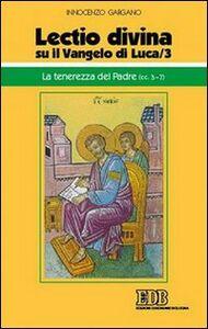 Libro «Lectio divina» su il Vangelo di Luca. Vol. 3: La tenerezza del Padre (cc. 3-7). Guido I. Gargano