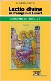 «Lectio divina» su il Vangelo di Luca. Vol. 3: La tenerezza del Padre (cc. 3-7).