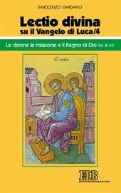 «Lectio divina» su il Vangelo di Luca. Vol. 4: Le donne, la missione e il regno di Dio (cc. 8-11).