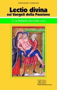«Lectio divina» sui vangeli della passione. Passione di Gesù secondo Luca